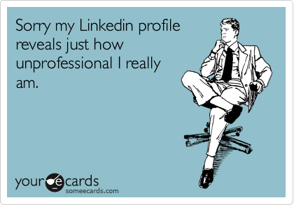 LinkedIn Profile reveals just how unprofessional I really am.