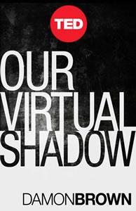 ted_book_-_our_virtual_shadow_by_damon_brown-100386998-orig