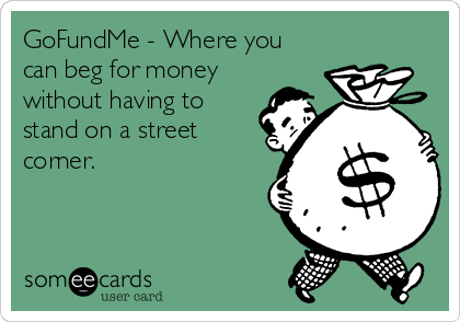 gofundme-where-you-can-beg-for-money-without-having-to-stand-on-a-street-corner-e64e5